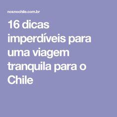 16 dicas imperdíveis para uma viagem tranquila para o Chile