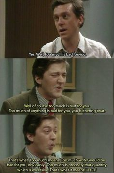 'A bit of Fry and Laurie'. In my opinion, the greatest show ever made.  it is currently on netflix.