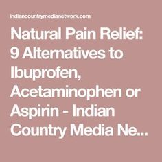 Natural Pain Relief: 9 Alternatives to Ibuprofen, Acetaminophen or Aspirin - Indian Country Media Network