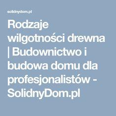 Rodzaje wilgotności drewna   Budownictwo i budowa domu dla profesjonalistów - SolidnyDom.pl