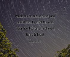 Quote People seldom see the halting and painful steps by which the most insignificant success is achieved.  (Anne Sullivan)  image with nice coloured background