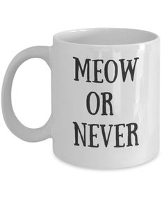 Meow or Never - Funny Cat Mug - Gift Idea For Cat Lover- Novelty Mug - Not Available in Stores - 11OZ Ceramic Coffee Mug - Microwave and Dishwasher Safe *** Discover this special product, click the image (This is an amazon affiliate link. I may earn commission from it)