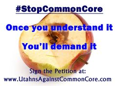UTAH: http://www.utahnsagainstcommoncore.com, Stop Common Core, Once you understand it, You'll demand it.