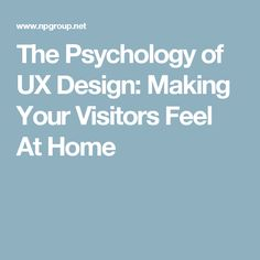 The Psychology of UX Design: Making Your Visitors Feel At Home