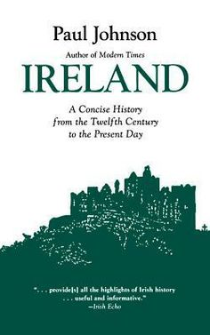 Book: Ireland: A History from the Twelfth Century to the Present Day, by Paul Johnson. Drawing from a wealth of historical and scholarly sources, Johnson traces the important social, religious and political development of Ireland's struggle to become a unified, settled country.