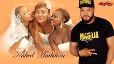 Naked Ambition 2 -  2017 Latest Nigerian Nollywood Full English Movies |...