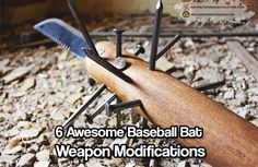 6 Awesome Baseball Bat Weapon Modifications. The skill of improving anything you have on hand to protect yourself will be a great skill to have if SHTF.