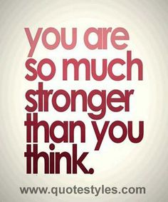 You are so much stronger- Inspirational quotes