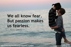 Passion makes us fearless