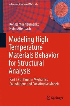 Modeling High Temperature Materials Behavior for Structural Analysis: Foundation of Continuum Mechanics and Const...