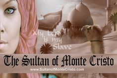 """""""My Lord is my slave.""""  Haydee? Is that you? -Find out. Get your copy of The Sultan of Monte Cristo on Amazon.com today. Visit us online at www.SultanOfMonteCristo.com"""