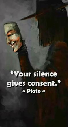 Your silence gives consent ~ Plato quote ~ V for Vendetta