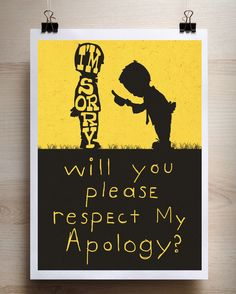 Will you please respect my apology? | Things said by a 2 year old