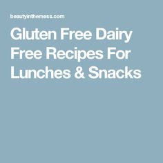 Gluten Free Dairy Free Recipes For Lunches & Snacks