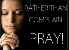 Rather than complain, Pray Spiritual Quotes, Positive Quotes, Scriptures, Bible Verses, Faith In Love, My Prayer, Inspirational Thoughts, Christians, Trust God