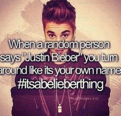 I do that so.. much some one said Justin Bieber once and I was laying my head down and I sat up and said what about Justin Bieber!!!!