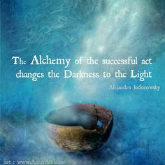 """Alchemy:  """"The #Alchemy of the successful act changes the Darkness to the Light.""""  ---Alejandro Jodorowsky, """"Psychomagic."""" Art by Elena Ray."""