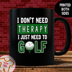 Golf Mug, I Don't Need Therapy I Just Need to Golf, Funny Golf Mug, Golf Gift, golf gift for men, christmas gift,birthday gift, golf addict by WowTeez on Etsy