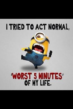 Normal, Despicable-me-minions at normal. See my Minions pins https://www.pinterest.com/search/my_pins/?q=minions