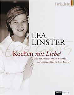 Kochen mit Liebe: Die schönsten neuen Rezepte der Spitzenköchin Lea Linster: Amazon.de: Susanne Mersmann, Lea Linster: Bücher