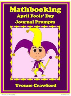 Fern's Freebie Friday ~ Mathbooking - April Fools' Day Journal Prompts by Yvonne Crawford   A Math Journal is a great way to promote your students' abilities to learn and grow through words, numbers and even drawing. Print and cut out as many prompts as you need for your students. Then, have your students paste them into their math journals.