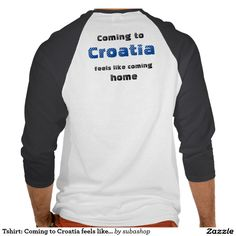 "Tshirt:Coming to Croatia feels like coming home Says it all... Europe, Croatia, Croatian, Adriatic sea, Adriatic , Mediterranean, Dalmatian, Dalmatia , Dalmatic , Dalmatië, vacation, travelling, holiday, holidays, holiday, voyage, excursion, sightseeing, outing, trip, travel ""coming home"" ""feels like coming home"""