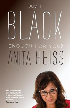 Am I Black Enough For You? by Anita Heiss.  The story of an urban-based high achieving Aboriginal woman working to break down stereotypes and build bridges between black and white Australia. I'm Aboriginal. I'm just not the Aboriginal person a lot of people want or expect me to be. What does it mean to be Aboriginal? Why is Australia so obsessed with notions of identity? Anita Heiss, successful author and passionate campaigner for Aboriginal literacy, was born a member of the Wiradjuri…