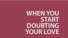 When You Start Doubting Your Love | The Imperfect Mum