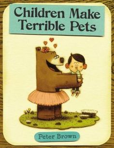 Children Make Terrible Pets by Peter Brown. I love this story. It is funny for both kids and adults.