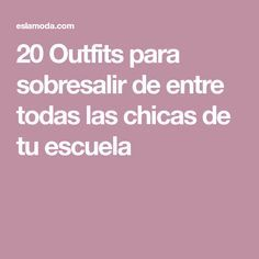 20 Outfits para sobresalir de entre todas las chicas de tu escuela