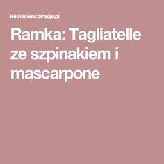 Ramka: Tagliatelle ze szpinakiem i mascarpone