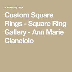 Custom Square Rings - Square Ring Gallery - Ann Marie Cianciolo