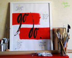 A special gift for a friend:  Go do! A calligraphy poster made with china ink, acrylics, brushes and a nib.