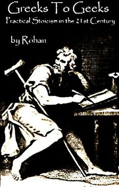Greeks To Geeks: Practical Stoicism in the 21st Century by Rohan Healy, http://www.amazon.com/gp/product/B009B7VZBG/ref=cm_sw_r_pi_alp_ErS5qb1NNS5WK