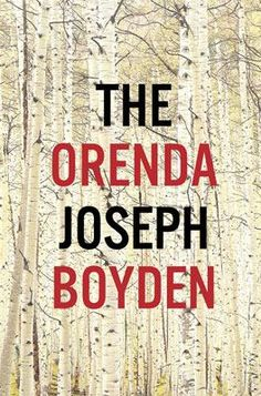 The Orenda  by Joseph Boyden: An epic story of first contact between radically different worlds, steeped in the natural beauty and brutality of our country's formative years.