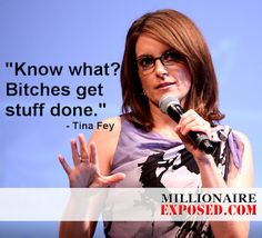 """""""Know what? Bitches get stuff done."""" - Tina Fey #TinaFey #Quotes"""