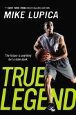 True Legend by Mike Lupica -- YARP 2014-15 Middle School Nominee
