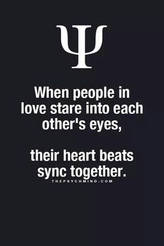 when people in love stare into each other's eyes, their heart beats sync together.
