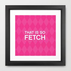 """That Is So FETCH - funny movie quote from """"Mean Girls"""" movie Framed Art Print… Mean Girls Party, Mean Girls Movie, Funny Movies, Great Movies, Media Room Decor, Favorite Movie Quotes, Book People, Tv Quotes, Framed Art Prints"""
