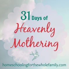 Homeschooling For The Whole Family: Heavenly Mothers Know Their Maker -Day 9