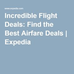 Incredible Flight Deals: Find the Best Airfare Deals   Expedia