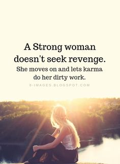 Women Quotes A Strong woman doesn't seek revenge. She moves on and lets karma do her dirty work. Never Give Up Quotes, Letting Go Quotes, Self Love Quotes, Cute Quotes, Girl Quotes, Woman Quotes, Best Quotes, Funny Quotes, Nice Sayings