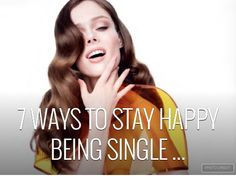 7 ways to stay happy being single. Excellent Advice!