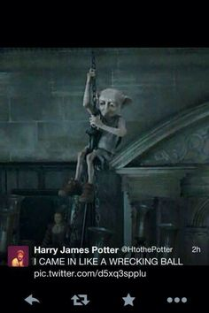Dobby came in like a wrecking ball, sir.