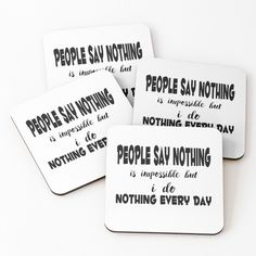 'people say nothing is imposible but i do nothing every day' Coasters by mikenotis Coaster Design, Coaster Set, Cool Coasters, Sell Your Art, Cards Against Humanity, Printed, Sayings, Day, Awesome