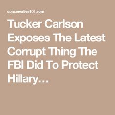 Tucker Carlson Exposes The Latest Corrupt Thing The FBI Did To Protect Hillary…