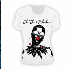 Oh the shades tee! That is me ALL DA WAY HUNNI! Your shades are an important accessory and if it ain't about the shades, it ain't about nothing! Shades will takes you from the hood to Hollywood in less than 3 seconds. Get u a nice pair of shades and rock this tee-your life will change 4-ever.