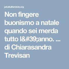 Non fingere buonismo a natale quando sei merda tutto l'anno. ... di Chiarasandra Trevisan