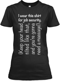 Job Security for Massage Therapists! Teespring again! LOVE this one sooo much!