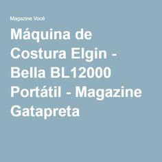 Máquina de Costura Elgin - Bella BL12000 Portátil - Magazine Gatapreta